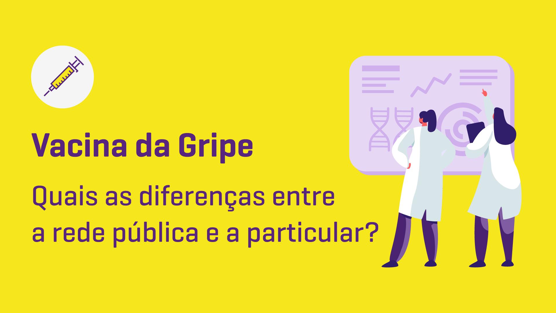 Vacina da Gripe: quais as diferenças entre a rede pública e a particular?