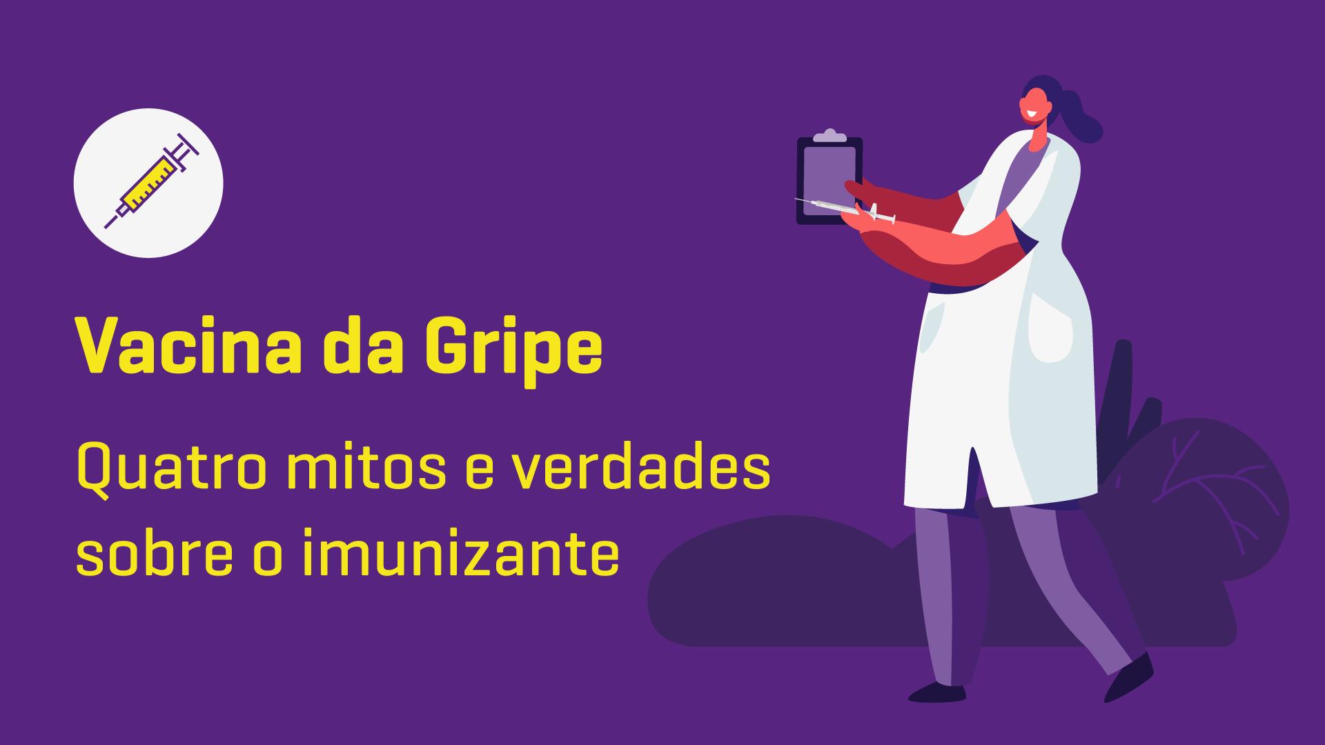 Vacina da gripe: 4 mitos e verdades sobre o imunizante
