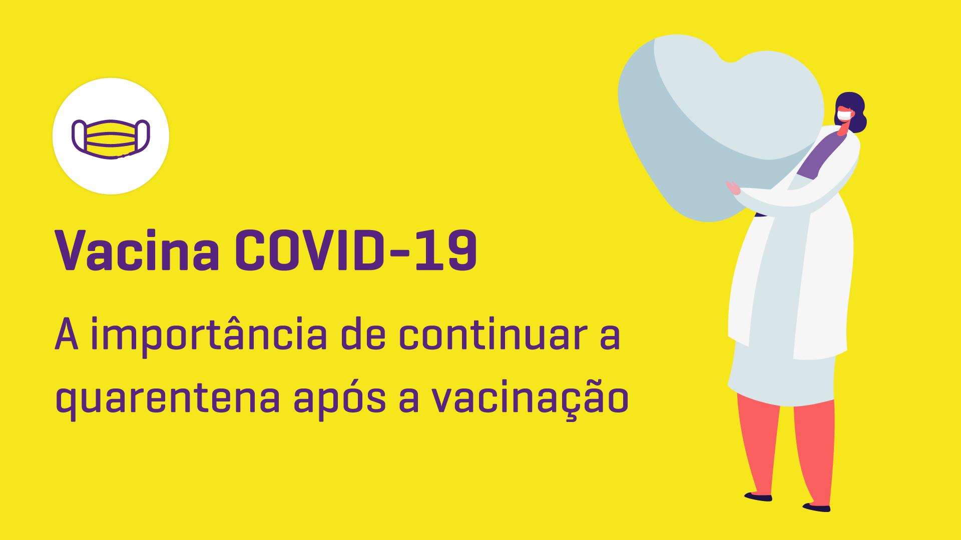 Vacina COVID-19: a importância de continuar a quarentena mesmo após a vacinação