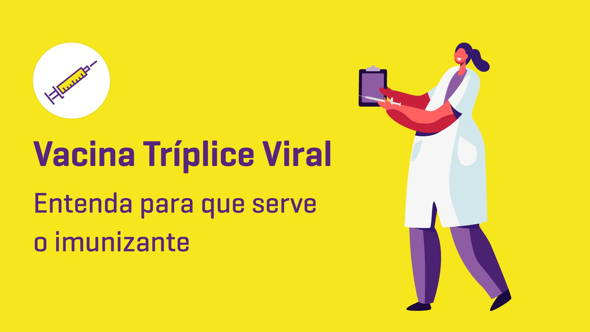 Vacina Tríplice Viral: entenda para que serve o imunizante