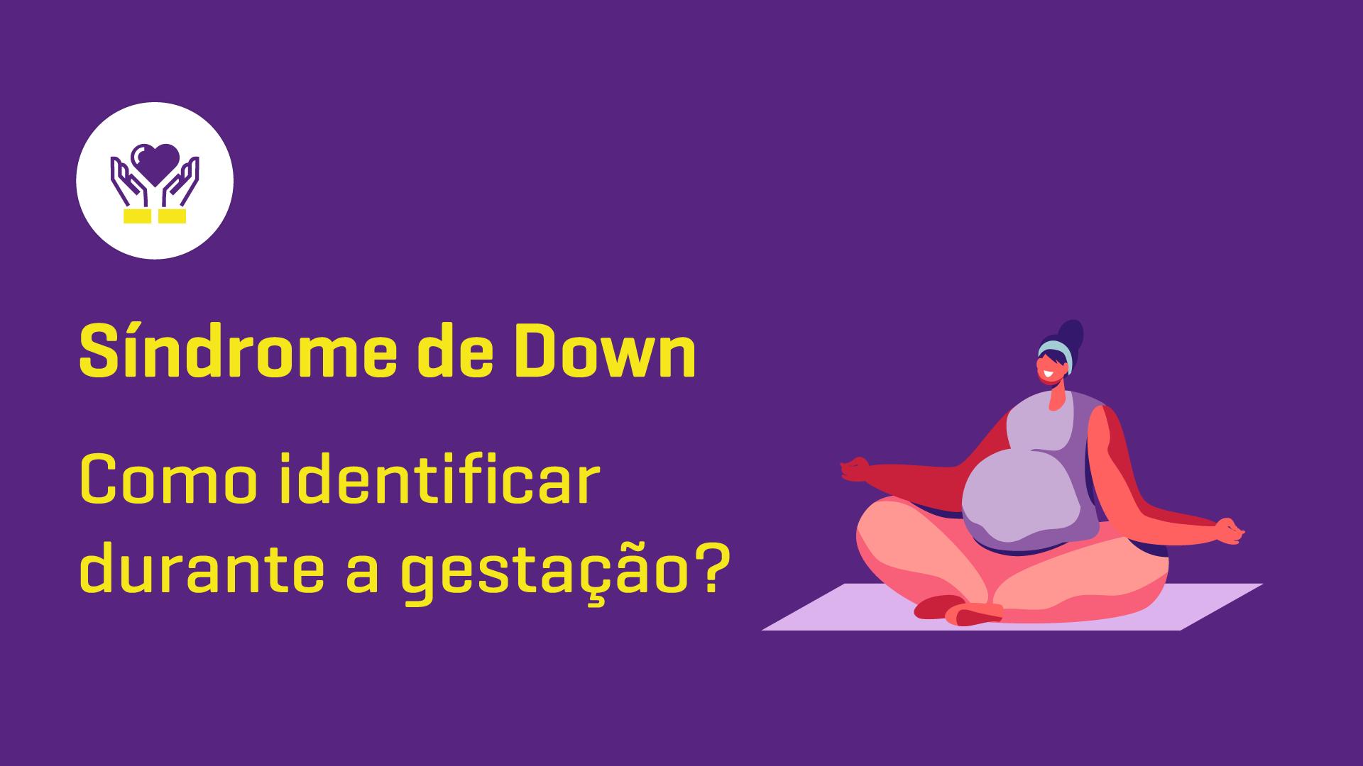 Como identificar a Síndrome de Down durante a gestação?